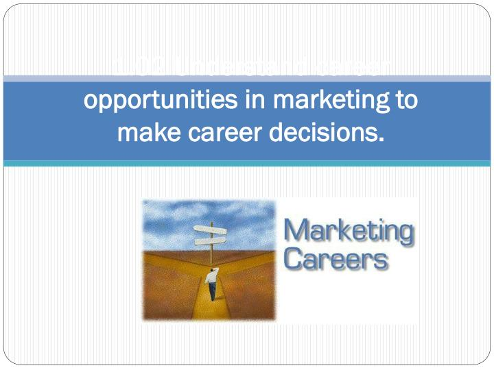1 02 understand career opportunities in marketing to make career decisions n.