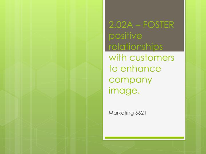 2 02a foster positive relationships with customers to enhance company image n.