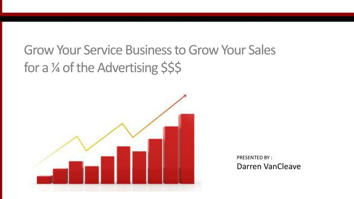grow your service business to grow your sales for a of the advertising n.