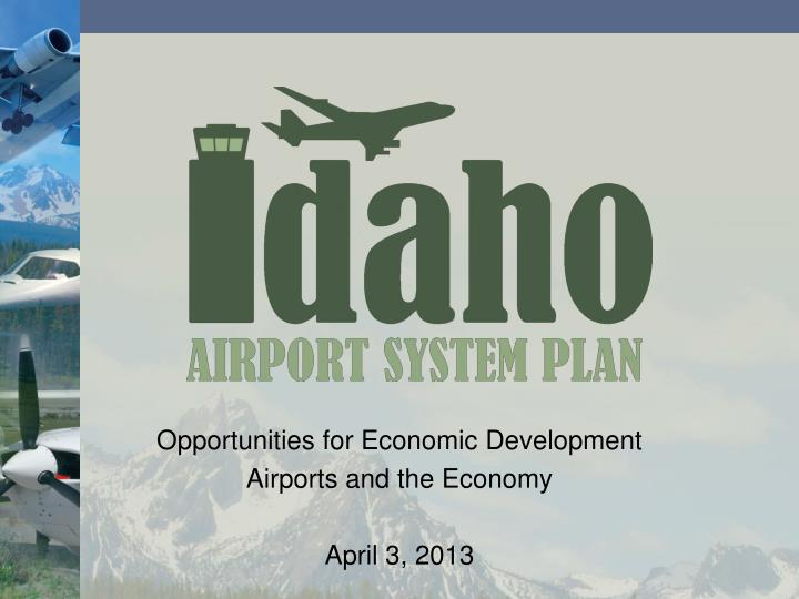 opportunities for economic development airports and the economy april 3 2013 n.