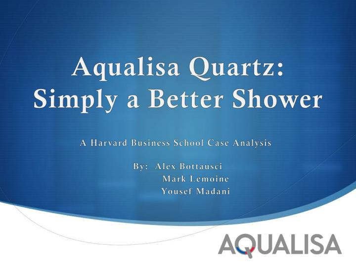 aqualisa quartz case study Case study case study  aqualisa was the first uk company to launch a digital shower (quartz digital)  aqualisa was, for example,.