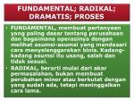 fundamental radikal dramatis proses