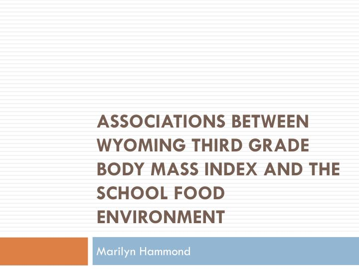 associations between wyoming third grade body mass index and the school food environment n.