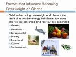 factors that influence becoming overweight or obese