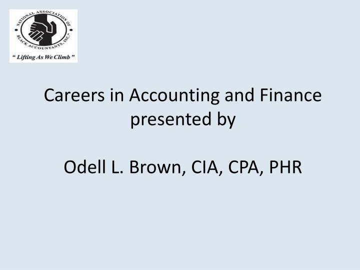 careers in accounting and finance presented by odell l brown cia cpa phr n.