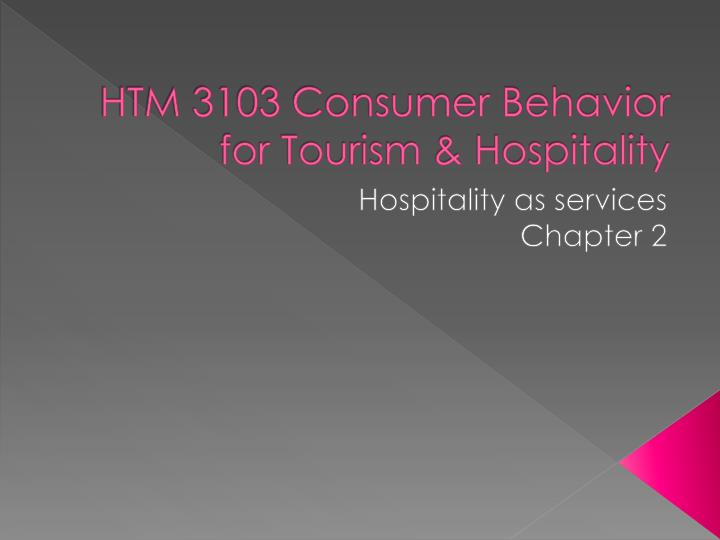 htm 3103 consumer behavior for tourism hospitality n.