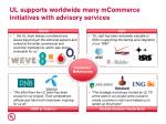 ul supports worldwide many mcommerce initiatives with advisory services