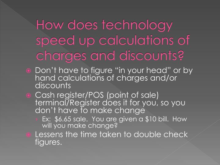 How does technology speed up calculations of charges and discounts?