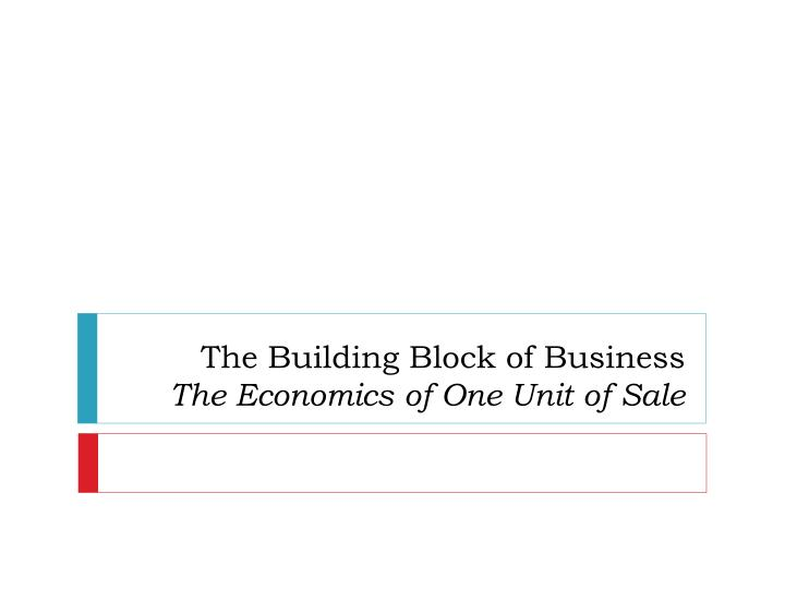 the building block of business the economics of one unit of sale n.