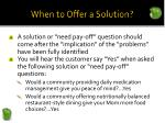 when to offer a solution