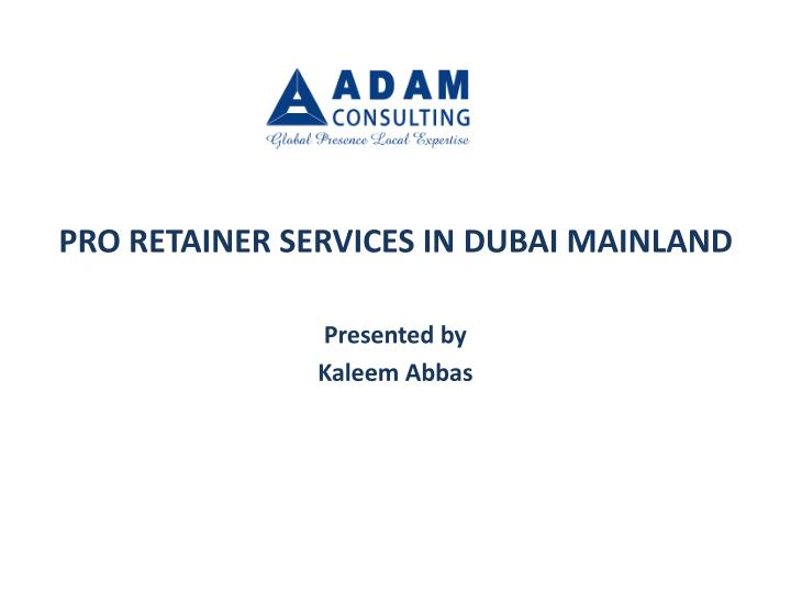 pro retainer services in dubai mainland presented by kaleem abbas n.