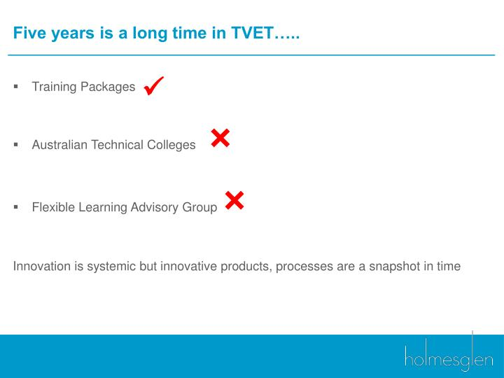 Five years is a long time in TVET…..