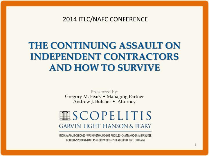 the continuing assault on independent contractors and how to survive n.