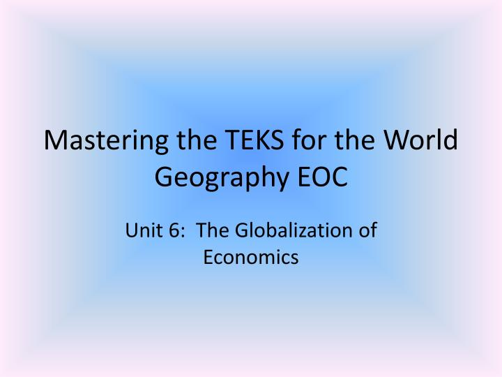 mastering the teks for the world geography eoc n.