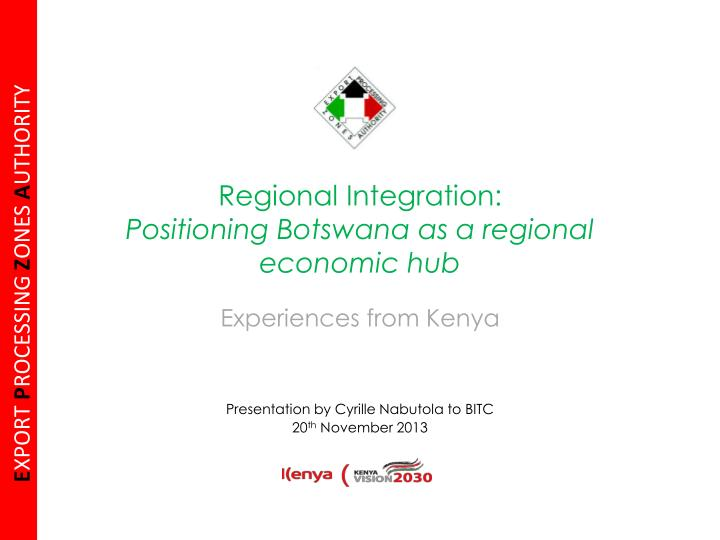 regional integration positioning botswana as a regional economic hub experiences from kenya n.