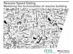 resume speed dating mastering the technicalities of resume building