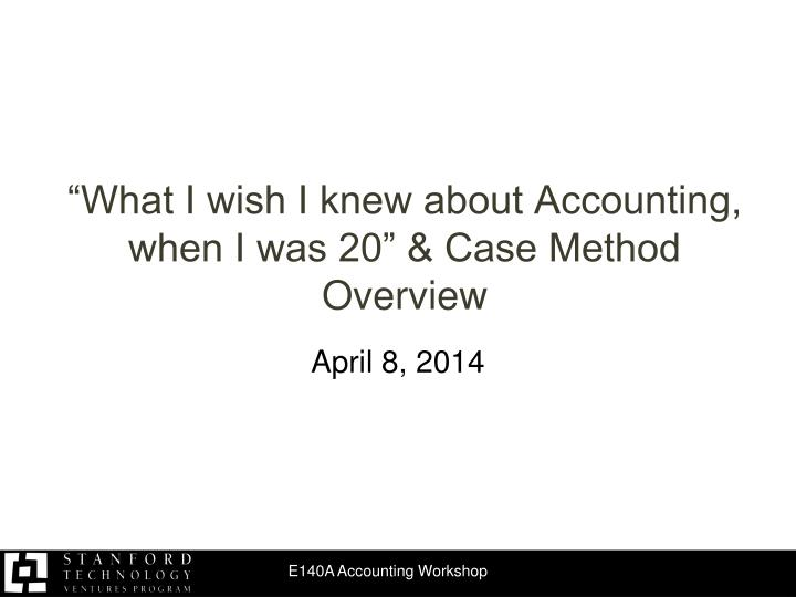 what i wish i knew about accounting when i was 20 case method overview n.