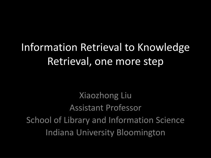 information retrieval to knowledge retrieval one more step n.