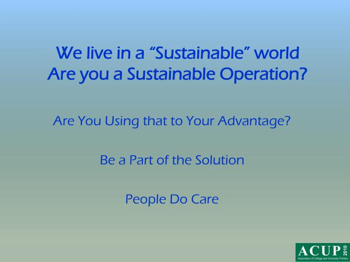 """We live in a """"Sustainable"""" world"""