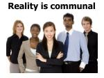 reality is communal