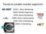 trends to smaller market segments
