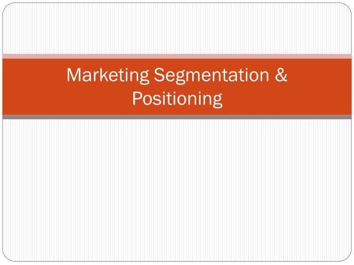 marketing segmentation positioning n.