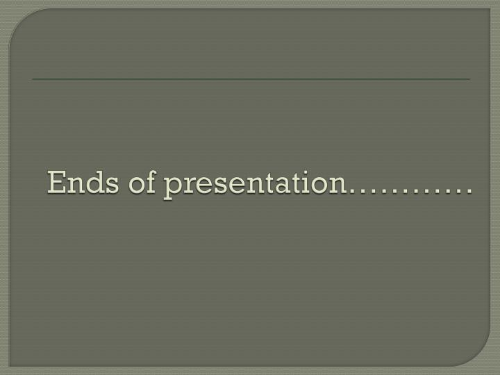 Ends of presentation…………