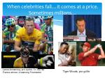 when celebrities fall it comes at a price sometimes millions