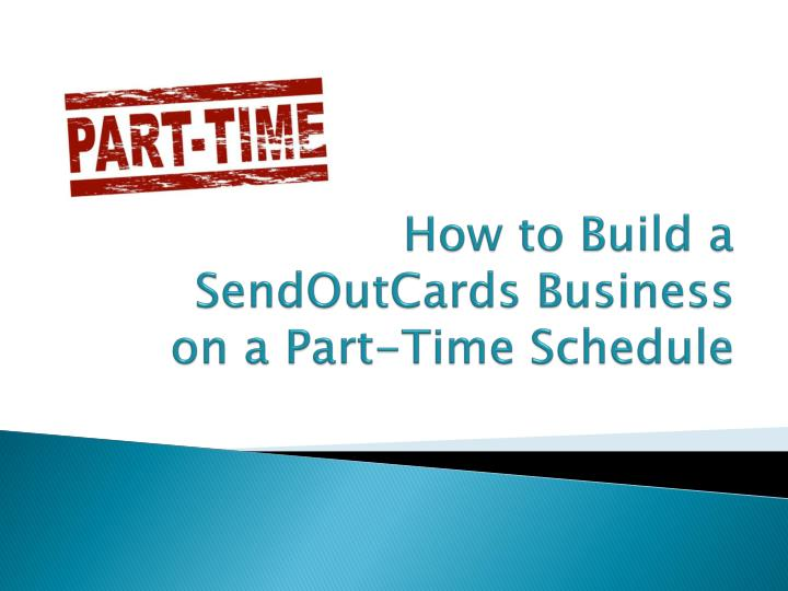 how to build a sendoutcards business on a part time schedule n.