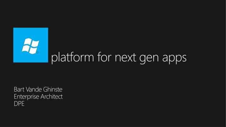 Platform for next gen apps