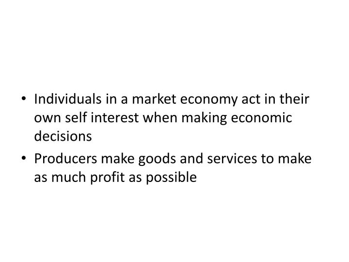 Individuals in a market economy act in their own self interest when making economic decisions