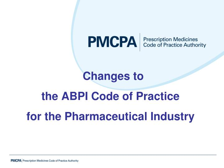 changes to the abpi code of practice for the pharmaceutical industry n.
