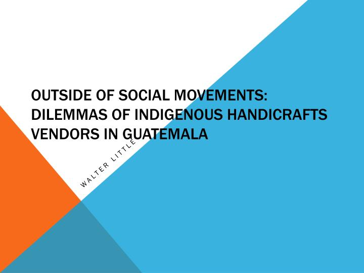 outside of social movements dilemmas of indigenous handicrafts vendors in guatemala n.