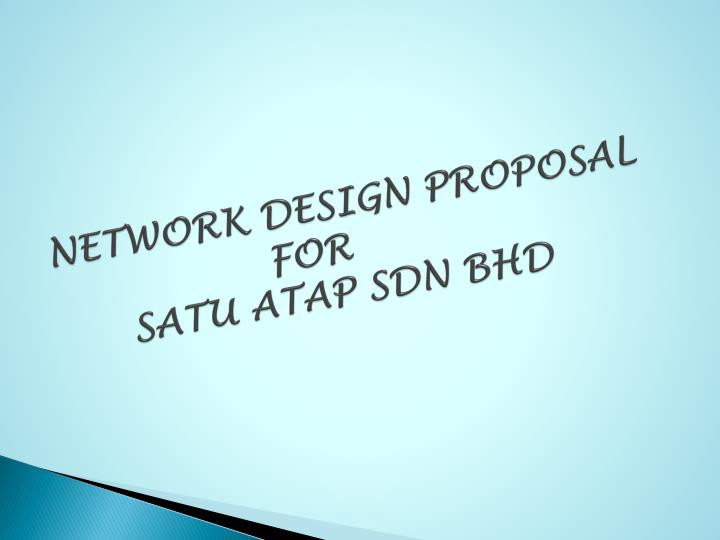 PPT - NETWORK DESIGN PROPOSAL FOR SATU ATAP SDN BHD