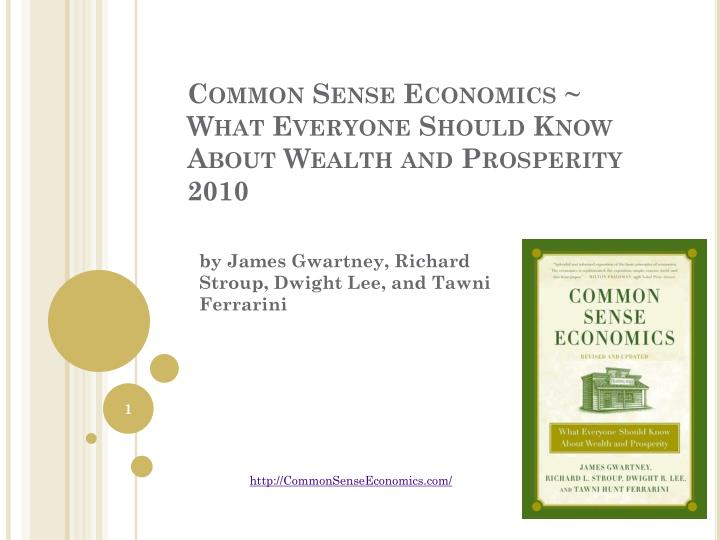 common sense economics what everyone should know about wealth and prosperity 2010 n.