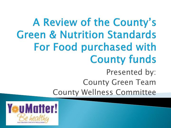 a review of the county s green nutrition standards for food purchased with county funds n.