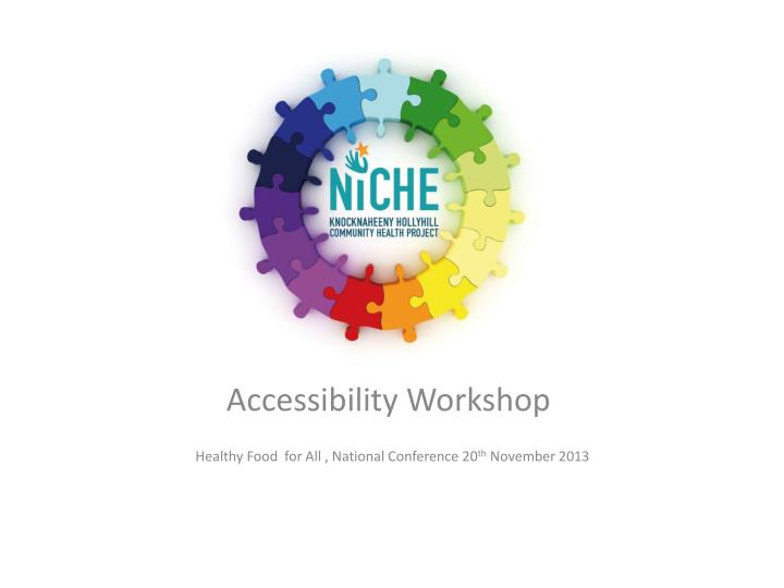 accessibility workshop healthy food for all national conference 20 th november 2013 n.