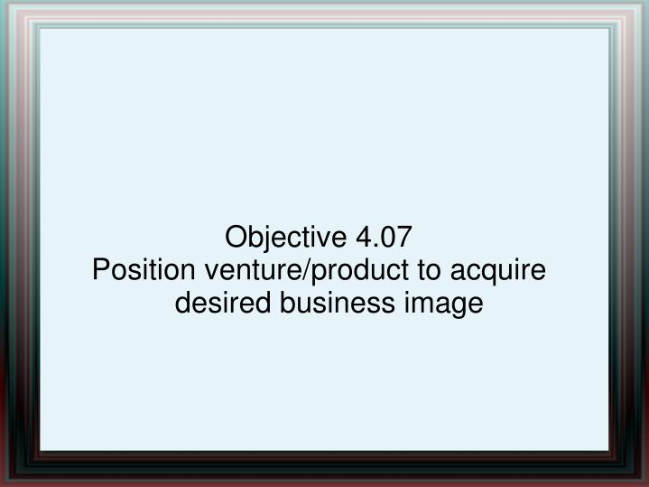 objective 4 07 position venture product to acquire desired business image n.