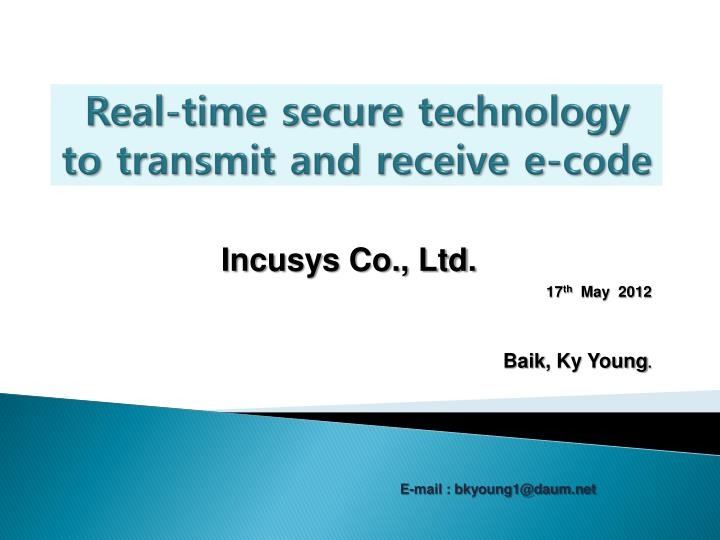 real time secure technology to transmit and receive e code n.