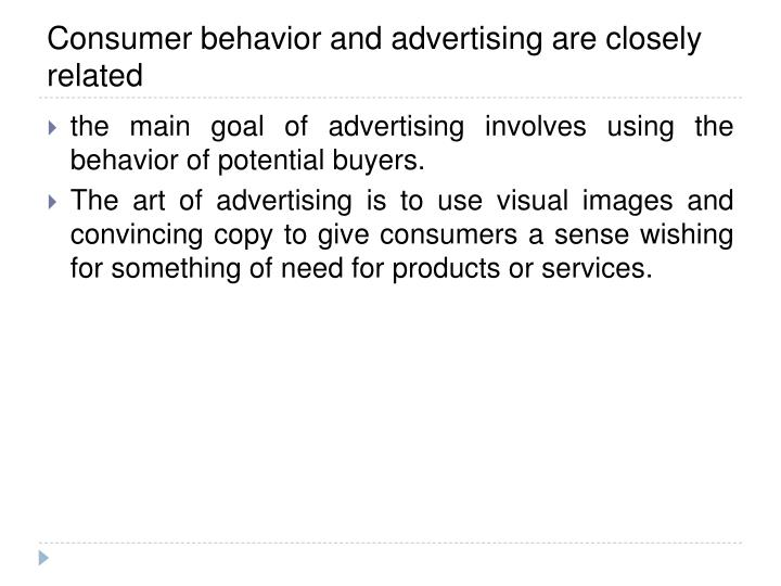 Consumer behavior and advertising are closely related