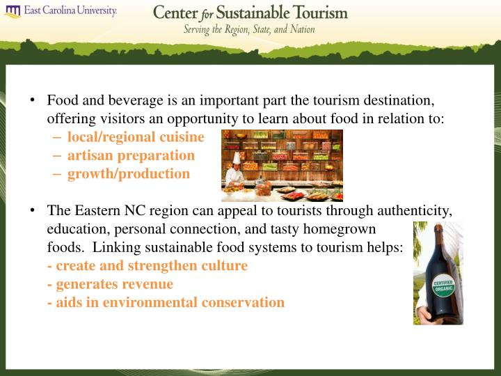Food and beverage is an important part the tourism destination, offering visitors an opportunity to learn about food in relation to: