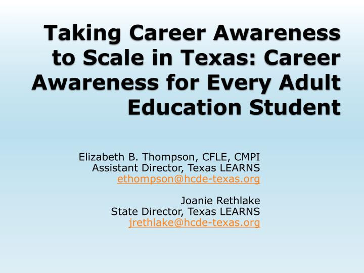 taking career awareness to scale in texas career awareness for every adult education student n.