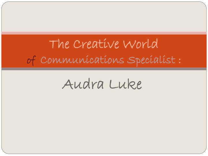 the creative world of communications specialist n.