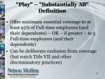 play substantially all definition