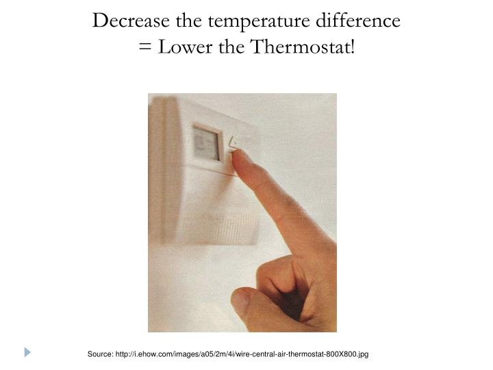 Decrease the temperature difference