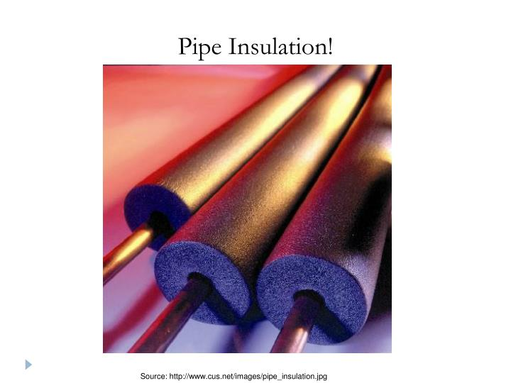 Pipe Insulation!