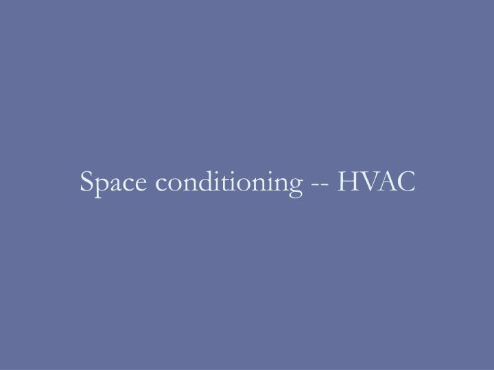 Space conditioning -- HVAC