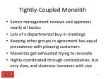 tightly coupled monolith