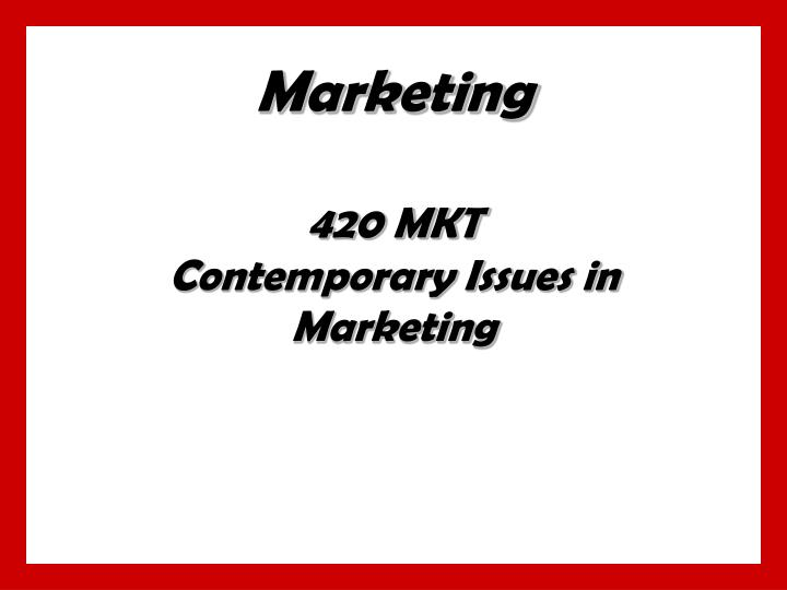 marketing 420 mkt contemporary issues in marketing n.
