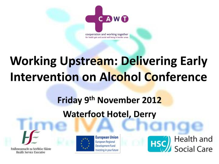 working upstream delivering early intervention on alcohol conference n.